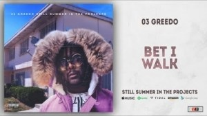 03 Greedo - Bet I Walk